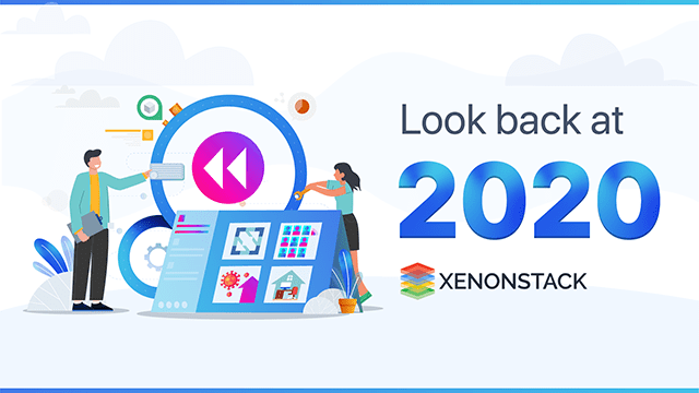 A Look Back At Xenonstack's 2020 - Adapting to the 'New Normal'