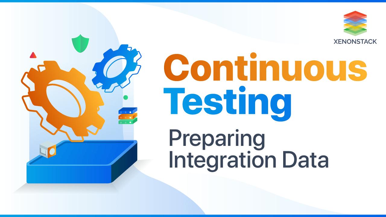 Understanding Continuous Testing for Preparing Integration Data