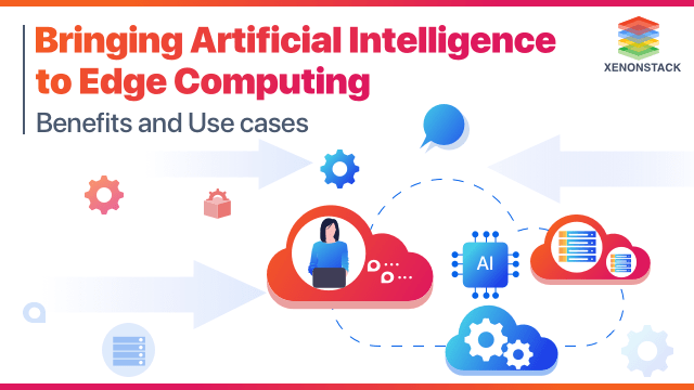 Artificial Intelligence in Edge Computing   Benefits and Use-Cases