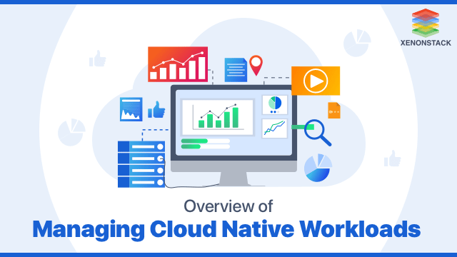 Overview of Managing Cloud Native Workloads