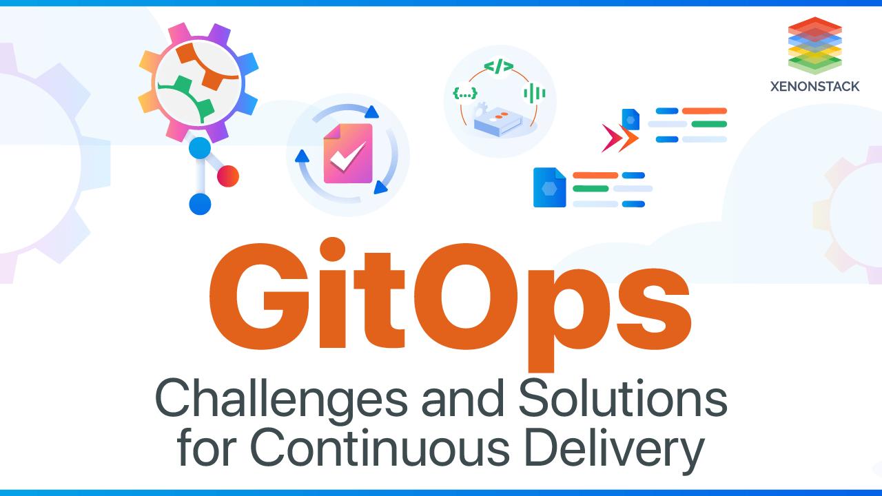 Understanding GitOps Challenges and Solutions