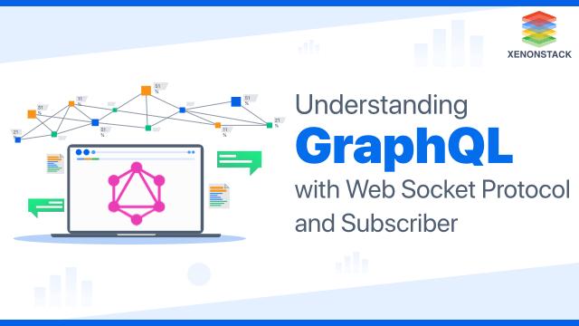 Comprehending GraphQL with Web Socket Protocol and Subscriber