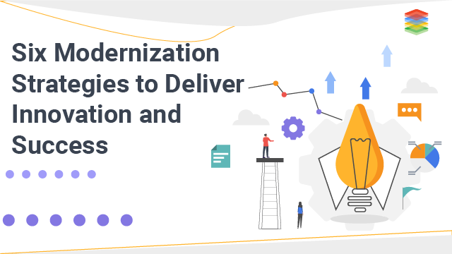 Six Modernization Strategies to Deliver Innovation and Success