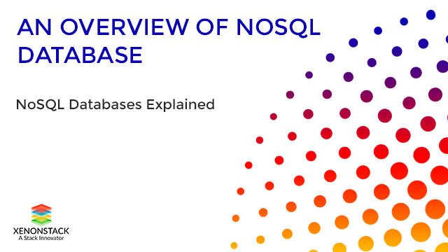 NoSQL Databases Overview, Types and Selection Criteria