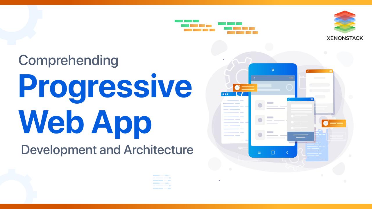 Understanding Progressive Web App Development and Architecture