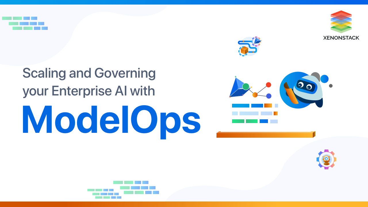 ModelOps for Scaling and Governing AI initiatives | XenonStack